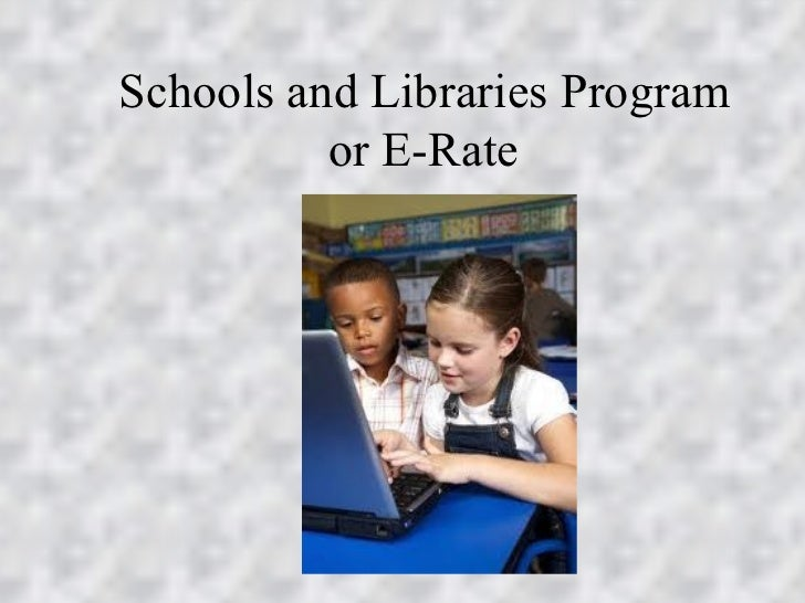 Schools and Libraries Program  or E-Rate