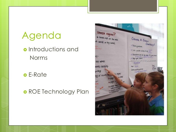 Agenda<br />Introductions and <br />   Norms<br />E-Rate<br />ROE Technology Plan<br />