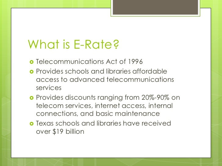 What is E-Rate?<br />Telecommunications Act of 1996<br />Provides schools and libraries affordable access to advanced tele...