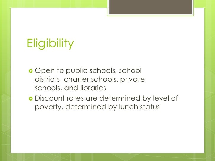 Eligibility<br />Open to public schools, school districts, charter schools, private schools, and libraries<br />Discount r...
