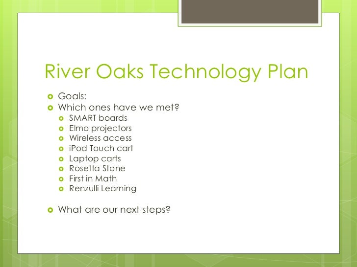 River Oaks Technology Plan<br />Goals:<br />Which ones have we met?<br />SMART boards<br />Elmo projectors<br />Wireless a...