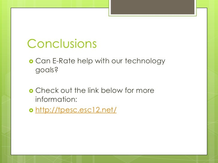 Conclusions<br />Can E-Rate help with our technology goals?<br />Check out the link below for more information:<br />http...