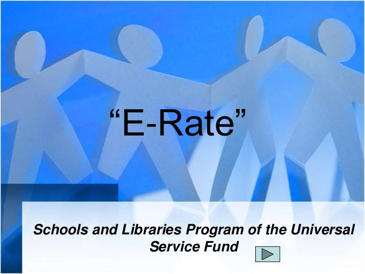 """""""E-Rate""""<br />Schools and Libraries Program of the Universal Service Fund<br />"""