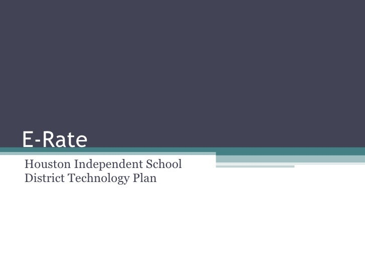 E-Rate Houston Independent School District Technology Plan