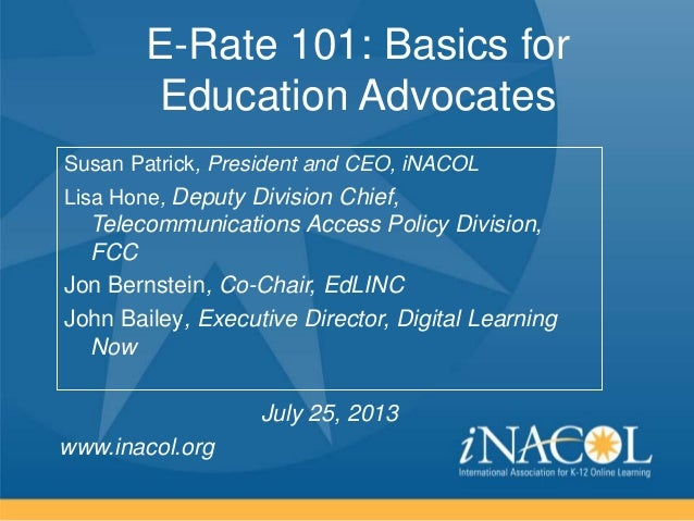 www.inacol.org E-Rate 101: Basics for Education Advocates Susan Patrick, President and CEO, iNACOL Lisa Hone, Deputy Divis...