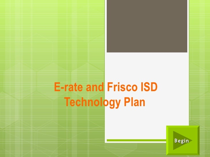 E-rate and Frisco ISD Technology Plan   Begin