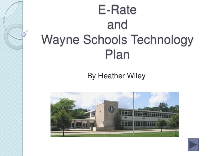 E-Rate         andWayne Schools Technology         Plan       By Heather Wiley