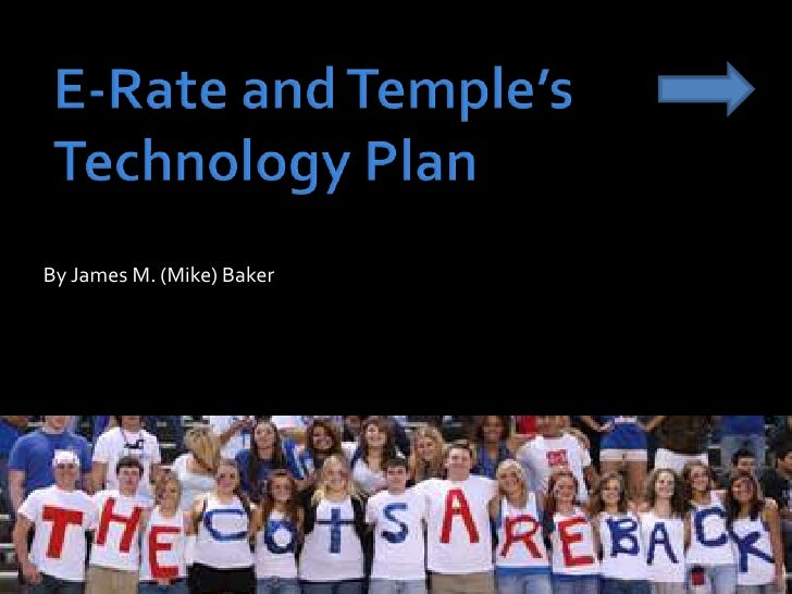 E-Rate and Temple's Technology Plan<br />By James M. (Mike) Baker<br />