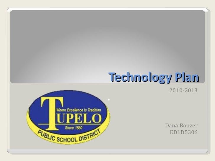 Technology Plan 2010-2013 Dana Boozer EDLD5306