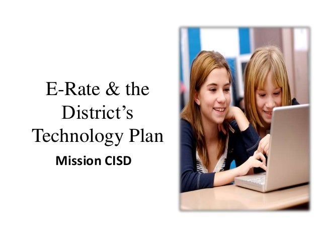 E-Rate & the District's Technology Plan Mission CISD