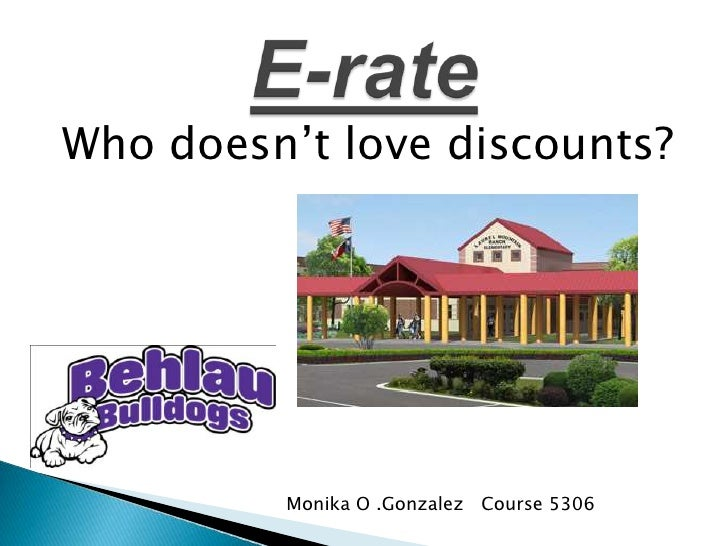 Who doesn't love discounts?<br />E-rate<br />Monika O .Gonzalez   Course 5306<br />