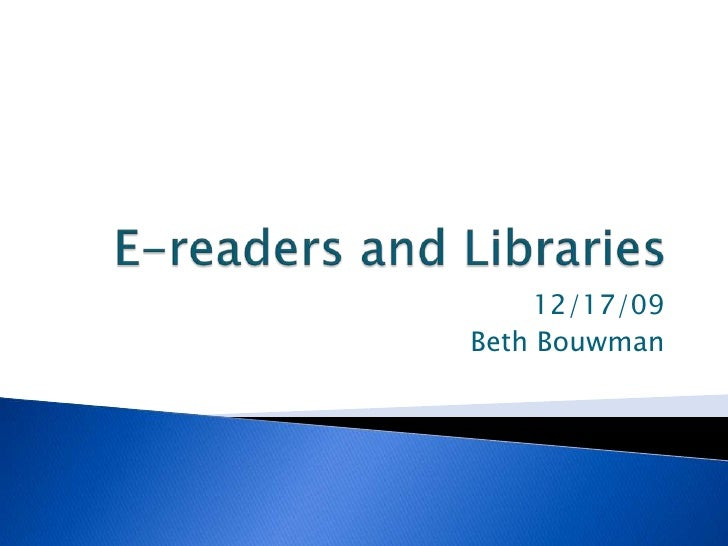 E-readers and Libraries<br />12/17/09<br />Beth Bouwman<br />