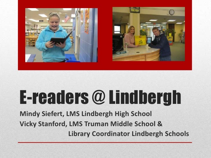 E-readers @ LindberghMindy Siefert, LMS Lindbergh High SchoolVicky Stanford, LMS Truman Middle School &                Lib...