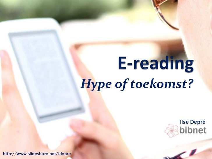 E-reading<br />Hype of toekomst?<br />Ilse Depré<br />http://www.slideshare.net/ilsedepre<br />