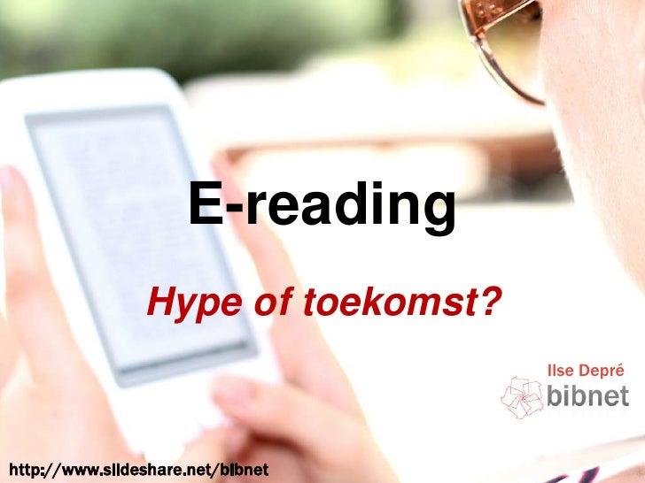 E-reading<br />Hype of toekomst?<br />Ilse Depré<br />http://www.slideshare.net/bibnet<br />