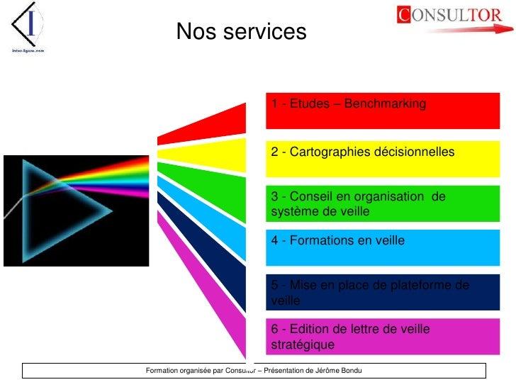 Nos services<br />1 - Etudes – Benchmarking <br />2 - Cartographies décisionnelles<br />3 - Conseil en organisation  de sy...