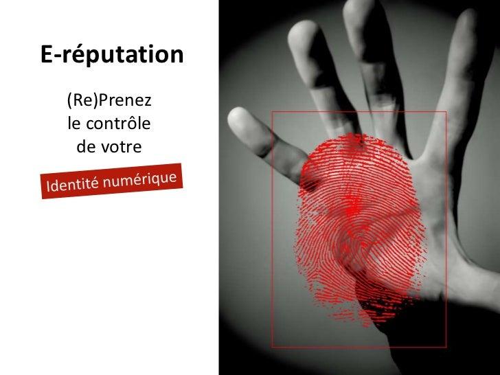 E-réputation  (Re)Prenez  le contrôle   de votre