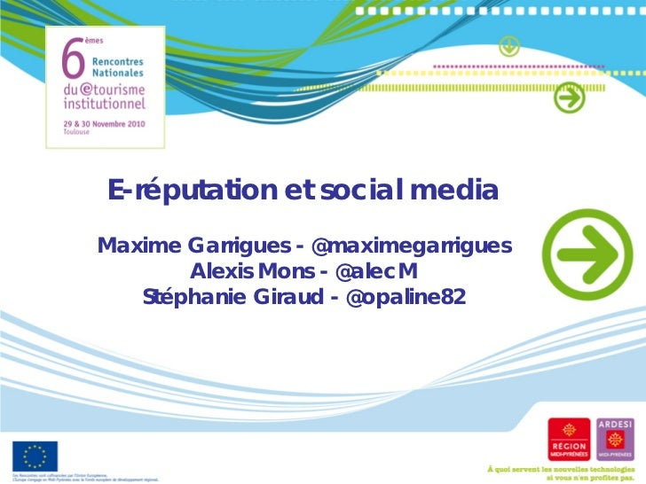 E-réputation et social mediaMaxime Garrigues - @maximegarrigues       Alexis Mons - @alecM   Stéphanie Giraud - @opaline82
