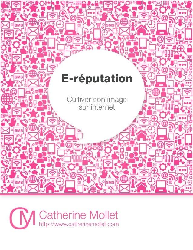 E-réputation          Cultiver son image             sur internetCatherine Mollethttp://www.catherinemollet.com
