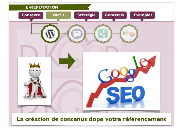 E-REPUTATION Contexte   Outils   Stratégie   Contenus   ExemplesLa création de contenus dope votre référencement