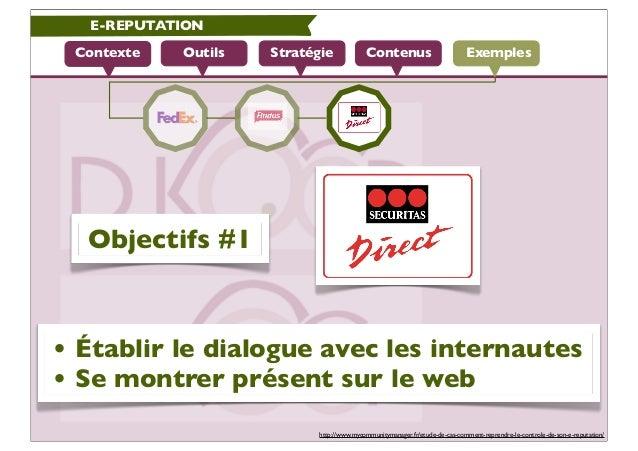 E-REPUTATION Contexte   Outils   Stratégie             Contenus                          Exemples  Objectifs #1• Établir l...