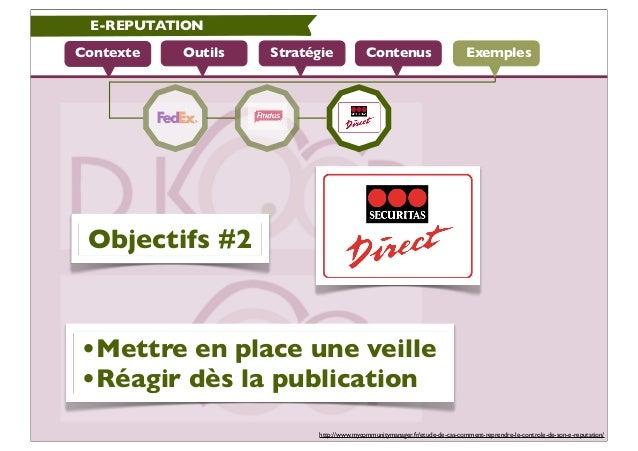 E-REPUTATIONContexte   Outils   Stratégie             Contenus                          Exemples Objectifs #2•Mettre en pl...
