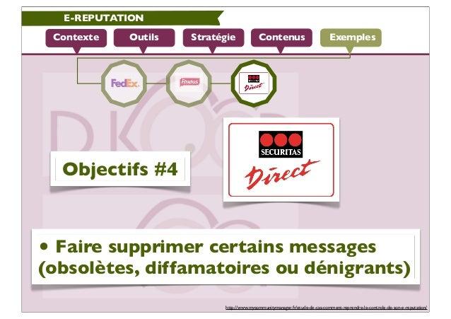 E-REPUTATION Contexte   Outils   Stratégie             Contenus                          Exemples  Objectifs #4• Faire sup...