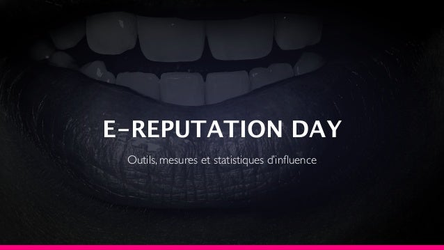 E-REPUTATION DAY Outils, mesures et statistiques d'influence