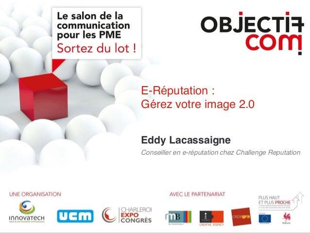 E-Réputation : Gérez votre image 2.0 Eddy Lacassaigne Conseiller en e-réputation chez Challenge Reputation