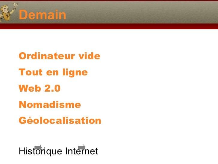 Demain <ul><li>Ordinateur vide </li></ul><ul><li>Tout en ligne </li></ul><ul><li>Web 2.0   </li></ul><ul><li>Nomadisme </l...