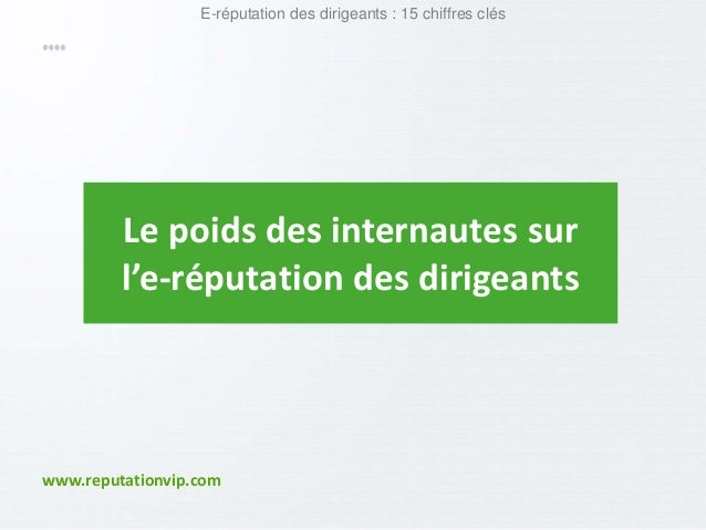 E-réputation des dirigeants : 15 chiffres clés  Le poids des internautes sur  l'e-réputation des dirigeants  www.reputatio...