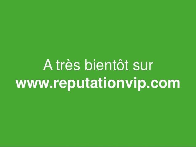 E-réputation des dirigeants : 15 chiffres clés  A très bientôt sur  www.reputationvip.com  www.reputationvip.com