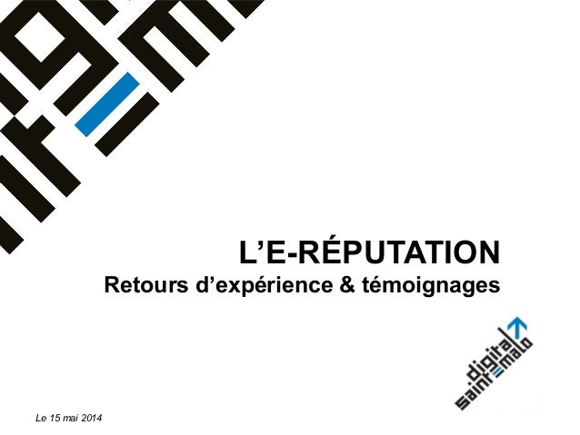 L'E-RÉPUTATION Retours d'expérience & témoignages Le 15 mai 2014