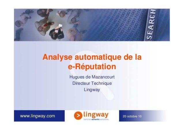 www.lingway.com 20 octobre 10 Analyse automatique de la e-Réputation Hugues de Mazancourt Directeur Technique Lingway