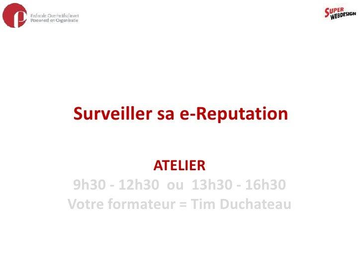 Surveiller sa e-Reputation<br />ATELIER<br />9h30 - 12h30  ou  13h30 - 16h30<br />Votre formateur = Tim Duchateau<br />