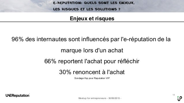 14 96% des internautes sont influencés par l'e-réputation de la marque lors d'un achat 66% reportent l'achat pour réfléchi...