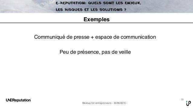 35 Meetup for entrepreneurs - 30/06/2015 - Exemples Communiqué de presse + espace de communication Peu de présence, pas de...