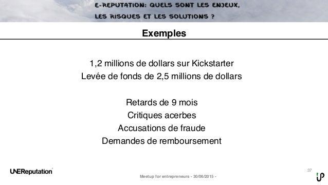 37 Meetup for entrepreneurs - 30/06/2015 - Exemples 1,2 millions de dollars sur Kickstarter Levée de fonds de 2,5 millions...