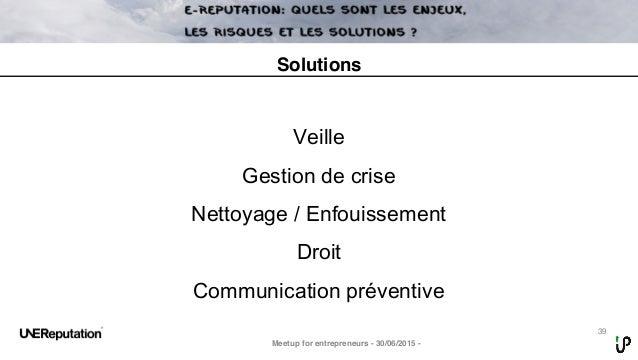39 Veille Gestion de crise Nettoyage / Enfouissement Droit Communication préventive Meetup for entrepreneurs - 30/06/2015 ...