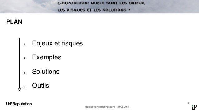 4 PLAN Meetup for entrepreneurs - 30/06/2015 - 1. Enjeux et risques 2. Exemples 3. Solutions 4. Outils