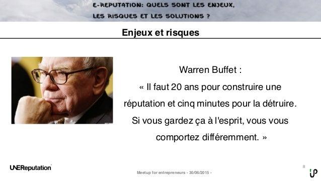 8 Warren Buffet: « Il faut 20 ans pour construire une réputation et cinq minutes pour la détruire. Si vous gardez ça à l'...