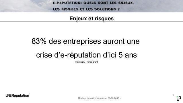 9 83% des entreprises auront une crise d'e-réputation d'ici 5 ans Radically Transparent Meetup for entrepreneurs - 30/06/2...