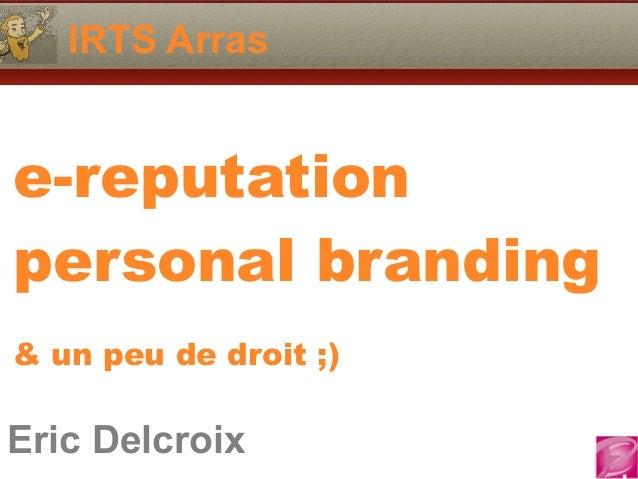 Eric Delcroix 06.10.81.58.63 IRTS Arras Eric Delcroix e-reputation personal branding  & un peu de droit ;)