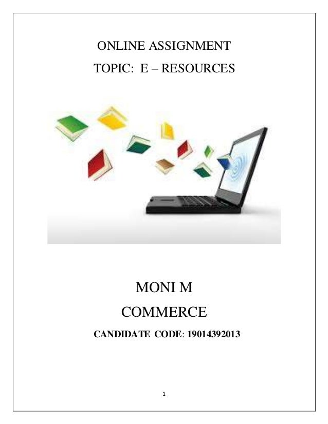 1 ONLINE ASSIGNMENT TOPIC: E – RESOURCES MONI M COMMERCE CANDIDATE CODE: 19014392013