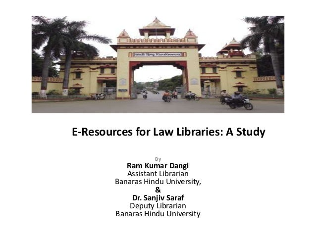 E-Resources for Law Libraries: A Study                   By           Ram Kumar Dangi           Assistant Librarian       ...