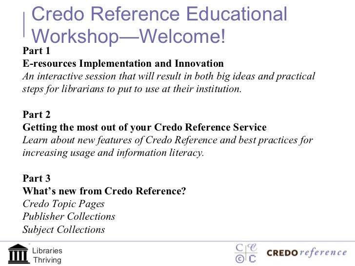 Credo Reference Educational Workshop—Welcome!  Part 1  E-resources Implementation and Innovation  An interactive session t...