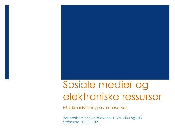 Sosiale medier ogelektroniske ressurserMarknadsföring av e-resurserPersonalseminar Bibliotekene I HiVe, HiBu og HiØStrömst...