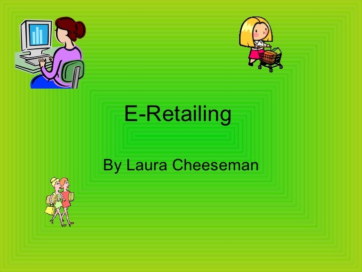 e retailing An empirical analysis of the cd e-retailing industry in brazil was then conducted, as this is one of the most important areas of the b2c e-commerce realm the study concludes that, for the electronic commerce of cds, ease of use, trust, pleasure and.