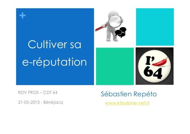 +Sébastien RepétoRDV PROS – CDT 6421-05-2013 - BénéjacqCultiver sae-réputationwww.etourisme-vert.fr