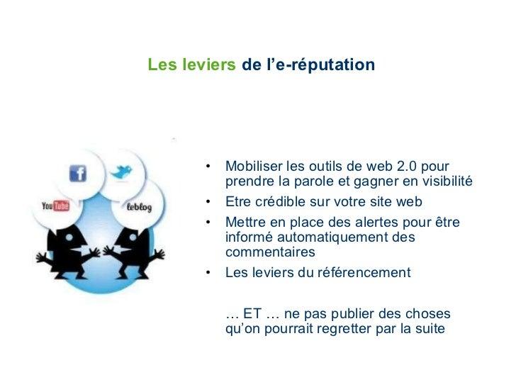 Les leviers  de l'e-réputation <ul><li>Mobiliser les outils de web 2.0 pour prendre la parole et gagner en visibilité </li...